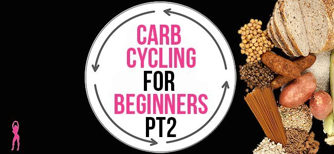 CARB CYCLING FOR BEGINNERS – PART 2