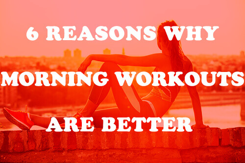 6 Reasons Why Morning Workouts Better for Weight Loss